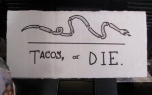 Tacos or DIE, taken at Torchy's in 2010.